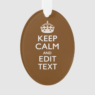 Keep Calm And Your Text on Brown Ornament