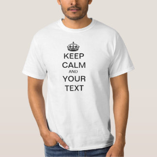 KEEP CALM AND YOUR TEXT T-SHIRTS