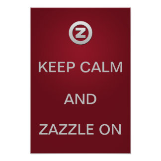 Keep Calm and Zazzle on! Poster
