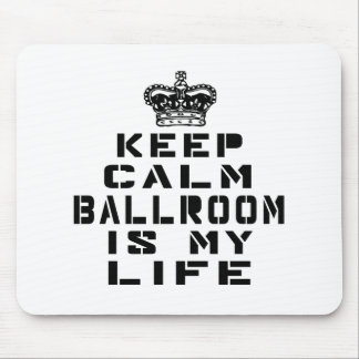 Keep calm Ballroom dance is my life Mouse Pad