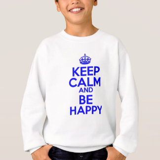 Keep Calm & Be Happy Sweatshirt