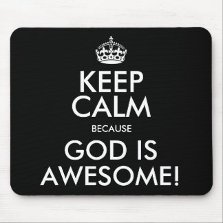 KEEP CALM BECAUSE GOD IS AWESOME! MOUSE MAT