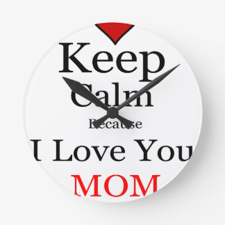 Keep Calm Because I Love You Mom Clocks