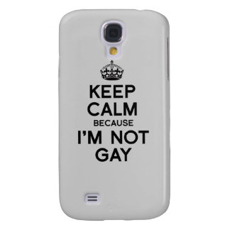 KEEP CALM BECAUSE I M NOT GAY SAMSUNG GALAXY S4 CASE