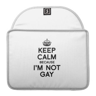 KEEP CALM BECAUSE I M NOT GAY MacBook PRO SLEEVE