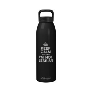 KEEP CALM BECAUSE I M NOT LESBIAN DRINKING BOTTLE