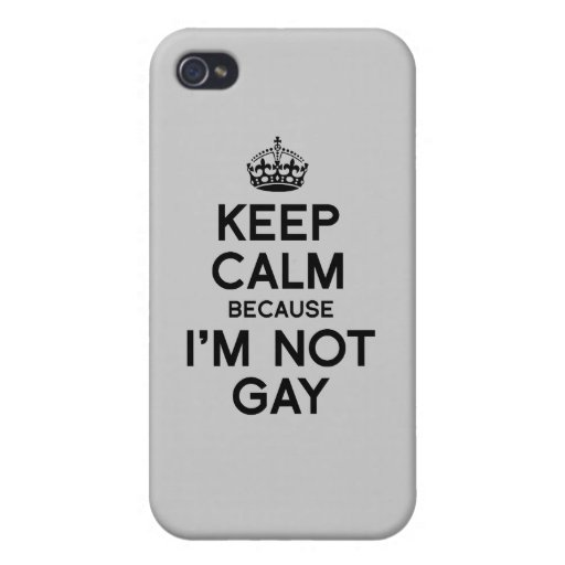 KEEP CALM BECAUSE I'M NOT GAY COVERS FOR iPhone 4