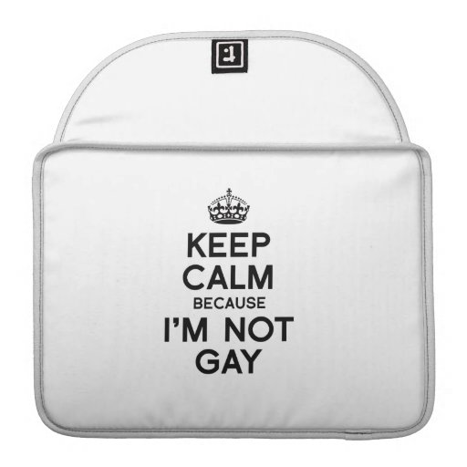 KEEP CALM BECAUSE I'M NOT GAY MacBook PRO SLEEVE