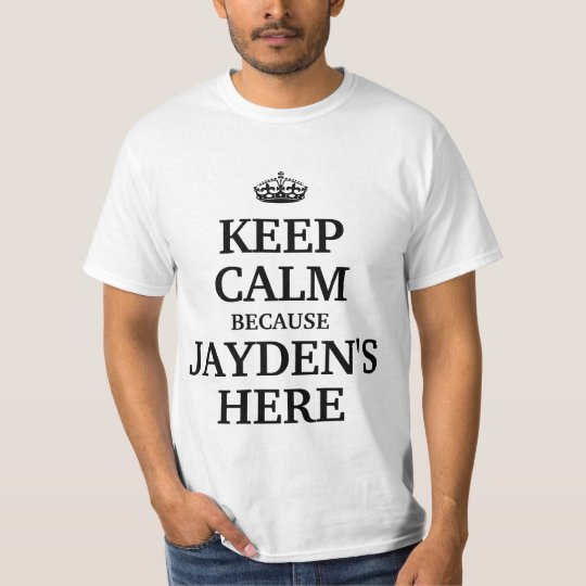 Keep calm because Jayden's here T-Shirt