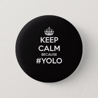 Keep Calm Because YOLO 6 Cm Round Badge