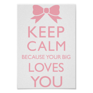 Keep Calm Because Your Big Loves You Poster