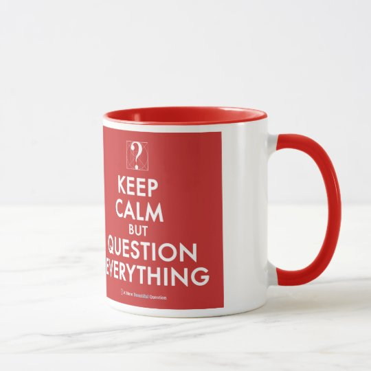 Keep Calm But Question Everything mug