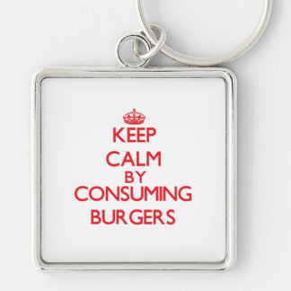 Keep calm by consuming Burgers Keychain