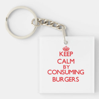 Keep calm by consuming Burgers Single-Sided Square Acrylic Keychain