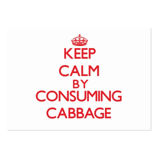 Keep calm by consuming Cabbage Business Cards