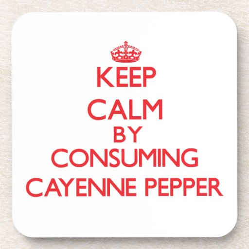 Keep calm by consuming Cayenne Pepper Coasters