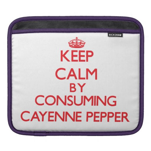 Keep calm by consuming Cayenne Pepper iPad Sleeves