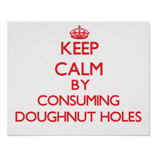 Keep calm by consuming Doughnut Holes Poster