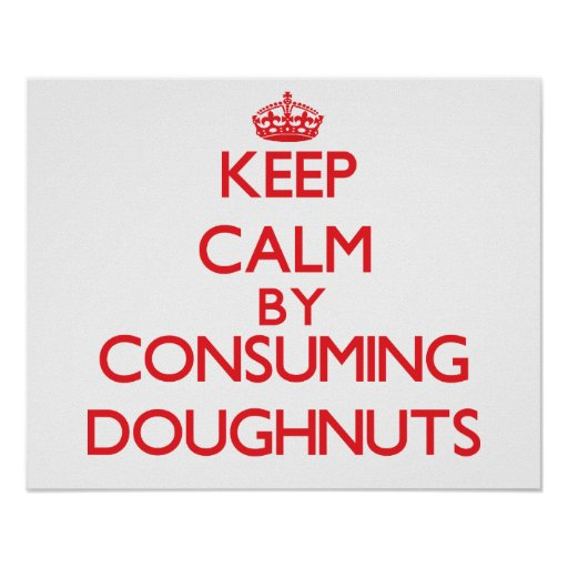 Keep calm by consuming Doughnuts Poster
