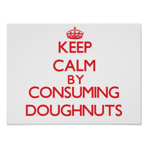 Keep calm by consuming Doughnuts Posters
