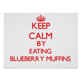 Keep calm by eating Blueberry Muffins Poster