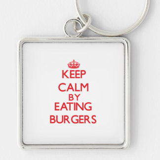 Keep calm by eating Burgers Key Chains