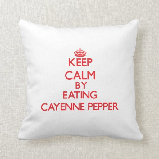 Keep calm by eating Cayenne Pepper Pillow