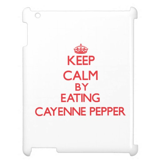 Keep calm by eating Cayenne Pepper Cover For The iPad 2 3 4