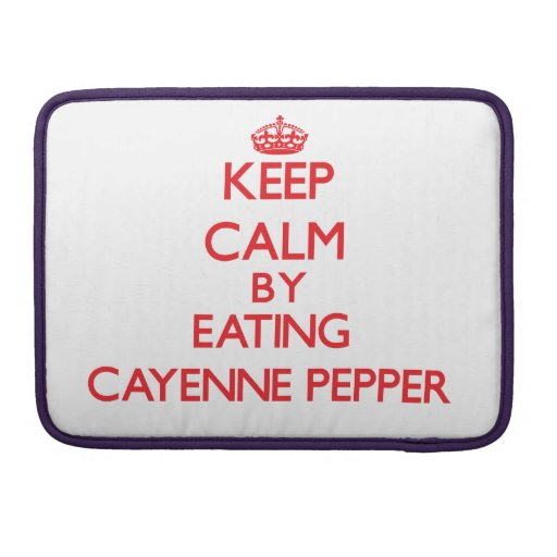 Keep calm by eating Cayenne Pepper Sleeve For MacBooks