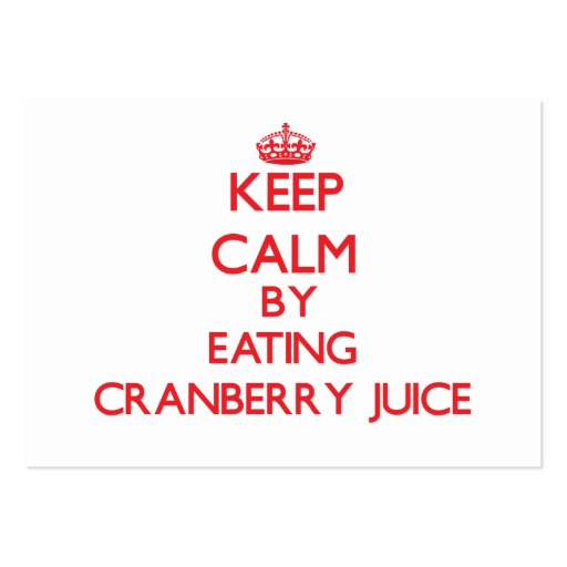 Keep calm by eating Cranberry Juice Business Card Templates