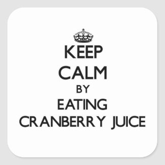 Keep calm by eating Cranberry Juice Square Sticker
