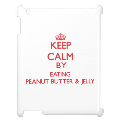 Keep calm by eating Peanut Butter & Jelly Case For The iPad 2 3 4
