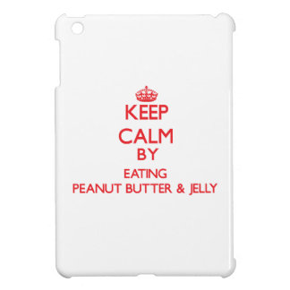 Keep calm by eating Peanut Butter & Jelly Cover For The iPad Mini