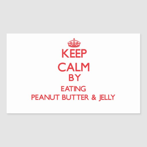 Keep calm by eating Peanut Butter & Jelly Rectangle Sticker