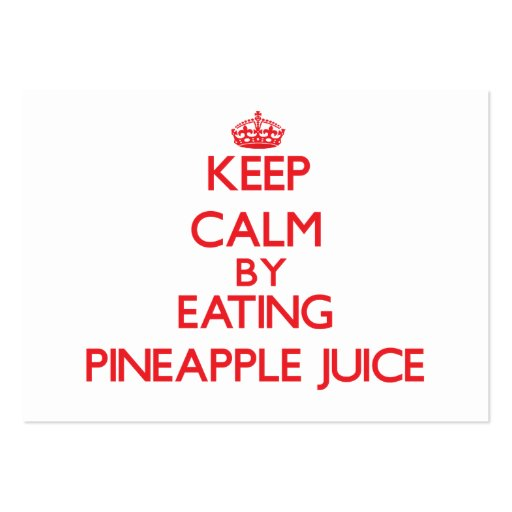 Keep calm by eating Pineapple Juice Business Card Templates