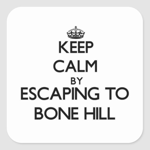 Keep calm by escaping to Bone Hill Massachusetts Sticker