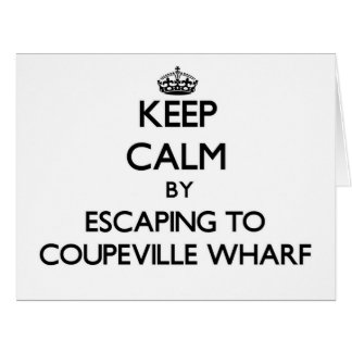 Keep calm by escaping to Coupeville Wharf Washingt Big Greeting Card