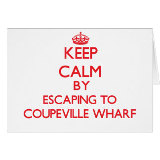 Keep calm by escaping to Coupeville Wharf Washingt Greeting Card