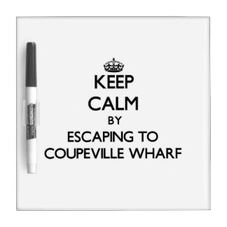 Keep calm by escaping to Coupeville Wharf Washingt Dry Erase Boards