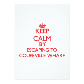 Keep calm by escaping to Coupeville Wharf Washingt 13 Cm X 18 Cm Invitation Card
