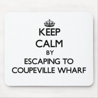 Keep calm by escaping to Coupeville Wharf Washingt Mouse Pad