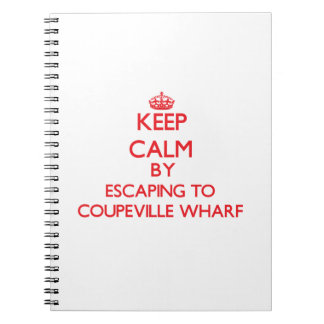 Keep calm by escaping to Coupeville Wharf Washingt Spiral Note Books