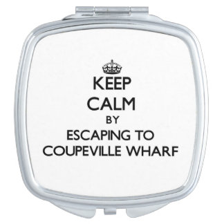 Keep calm by escaping to Coupeville Wharf Washingt Makeup Mirror