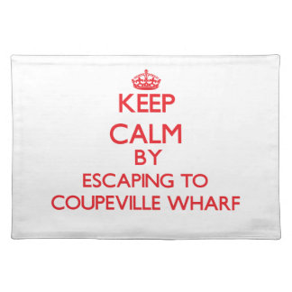 Keep calm by escaping to Coupeville Wharf Washingt Place Mats
