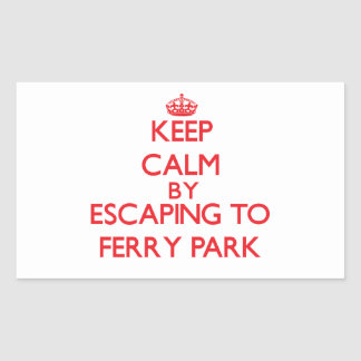 Keep calm by escaping to Ferry Park Maryland Sticker