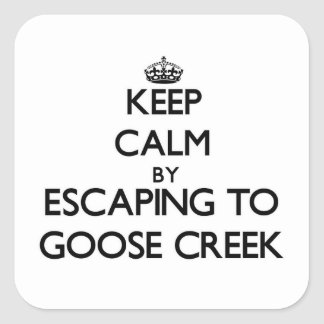 Keep calm by escaping to Goose Creek New York Square Stickers