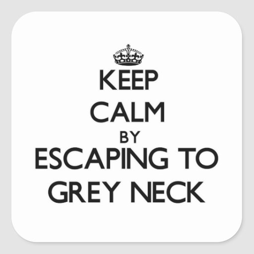 Keep calm by escaping to Grey Neck Massachusetts Square Stickers