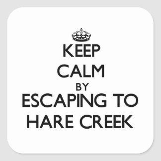 Keep calm by escaping to Hare Creek California Square Stickers