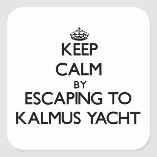 Keep calm by escaping to Kalmus Yacht Massachusett Square Stickers
