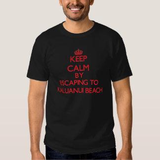 Keep calm by escaping to Kaluanui Beach Hawaii Tshirts